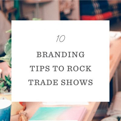 10 Branding Tips to Rock Trade Shows