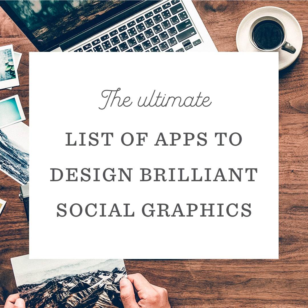 The Ultimate List of Apps to Design Brilliant Social Media Images