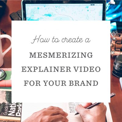 How to Create a Mesmerizing Explainer Video for Your Brand
