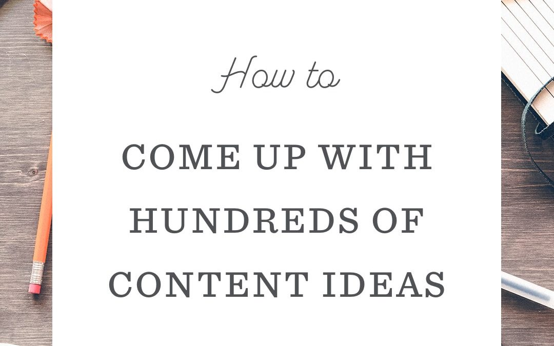 How to Come Up With Hundreds of Content Ideas
