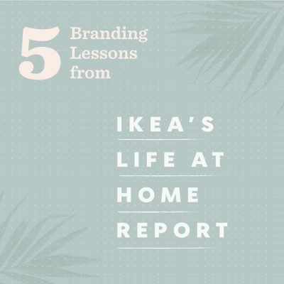 5 Branding Lessons from IKEA's Life at Home Report